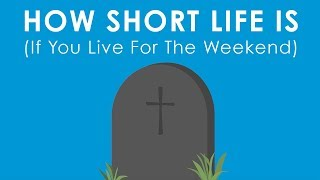 This Is How Terribly Short Your Life Is (If You Hate Your Job & Live For The Weekends)