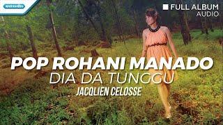 Pop Rohani Manado (Dia Da Tunggu) - Jacqlien Celosse (Full Album Audio)