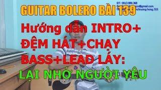 GUITAR BOLERO BÀI 139: LẠI NHỚ NGƯỜI YÊU (Hướng dẫn INTRO+ĐỆM HÁT+CHẠY BASS+LEAD LÁY)8