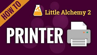 How to make a PRIΝTER in Little Alchemy 2
