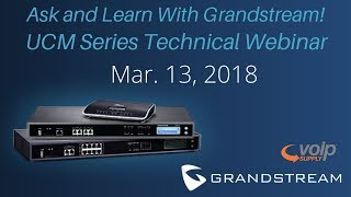 Grandstream UCM Series Technical Webinar 2018