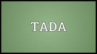 TADA Meaning