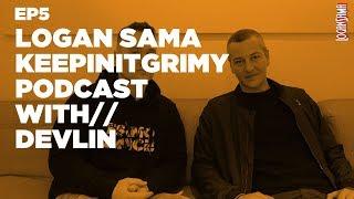 Logan Sama KeepinItGrimy Podcast: Episode 5 DEVLIN