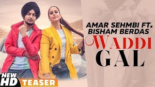 Teaser Waddi Gall Amar Sehmbi Ft Bishamber Das  Babbu FULL VIDEO OUT NOW