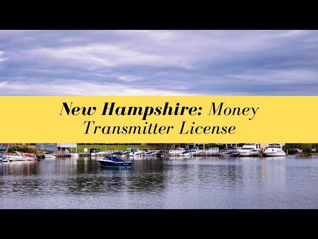 New Hampshire Money Transmitter License (UPDATED FOR 2020)