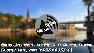 Hailee Steinfeld - Let Me Go ft. Alesso, Florida Georgia Line, watt [BASS BOOSTED]