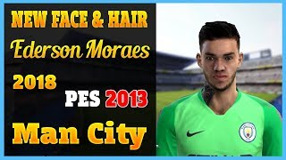 PES 2013 | NEW FACE AND HAIR | EDERSON MORAES + TATTO | 2018 | MANCHESTER CITY