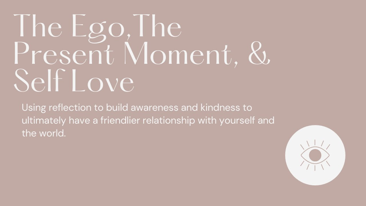 What's your relationship between the present moment and your ego?