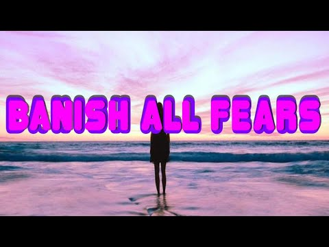 Banish All Fears Frequency - Future-Channelled Binaural Beat plus Isochronics