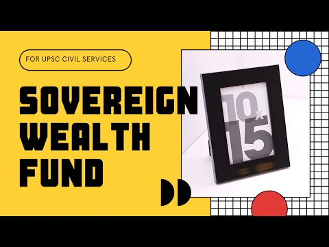 Sovereign wealth fund (SWF) for upsc civil services