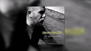 Erkan Yavuzer - Bir Şey Mi Unuttun