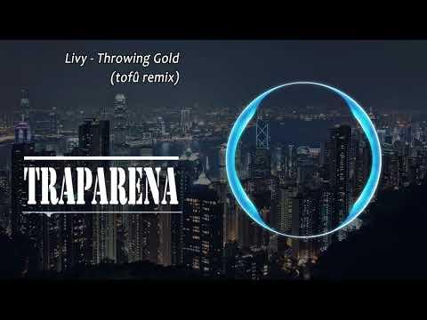 Livy - Throwing Gold (tofû remix) | TRAP