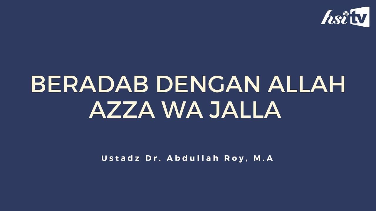 Beradab Dengan Allah Azza Wa Jalla Ustadz Dr Abdullah Roy M A Youtube