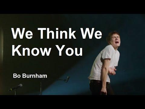 We Think We Know You w/ Lyrics - Bo Burnham - what