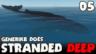 """Stranded Deep Gameplay Ep 05 - """"WHALES ARE MEAN JERKS!!!"""""""