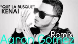 Kenai - Que La Busque ( Aaron Gomez Edit 2013 )