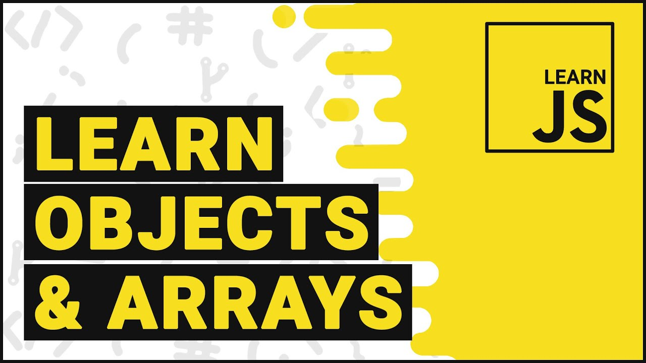Learn JavaScript - Objects & Arrays