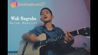 Download Harus Memilih - Widi Nugroho( cover SolaHasibuan )