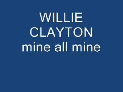 willie clayton mine all mine