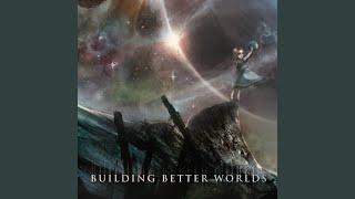 Building Better Worlds