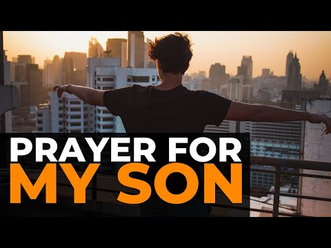 PRAYER FOR MY SON 🙏   A POWERFUL CHRISTIAN PRAYER FOR MOTHERS OF SONS