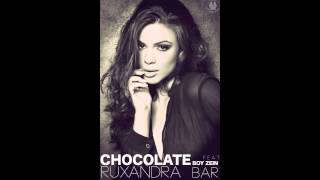 Ruxandra Bar - Chocolate Feat. Boy Zein