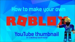 How to Make Your Own ROBLOX YouTube Thumbnail or Desktop Background