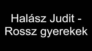 Halász Judit - Rossz gyerekek
