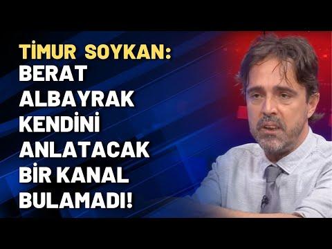 Timur Soykan: Berat Albayrak kendini anlatacak bir kanal bulamadı!