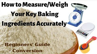 How to Measure/Weigh y๐ur Key Baking Ingredients Accurately || Conversion ||Beginners Guide