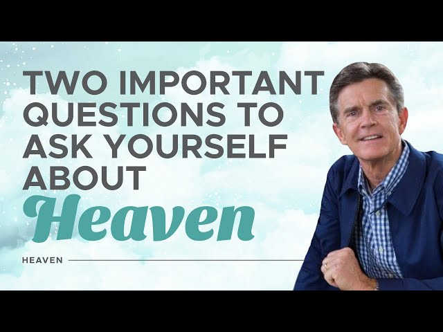 Two Questions You Should Ask Yourself About Heaven - Heaven - Chip Ingram