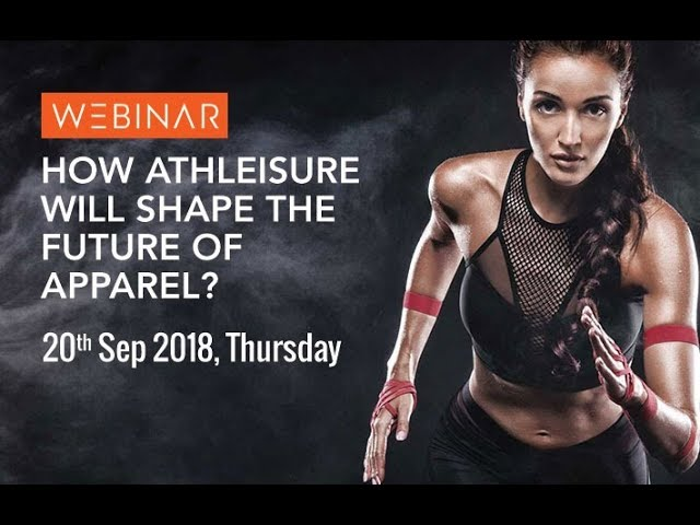 Full Webinar - How Athleisure will shape the Future of Apparel?