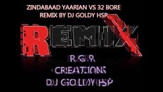 DJ GOLDY HSP REMIX ZINDABAAD YAARIAN VS 32 BORE AMMY AND DILPREET BEST REMIX - 2015