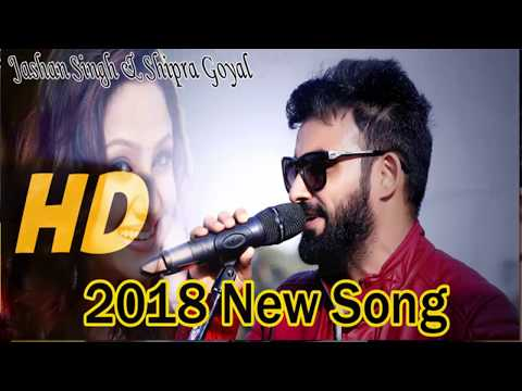 new hindi songs 2018, Jashan Singh & Shipra Goyal Layi Vi Na Gayi/Sadde Naal Yaariyan