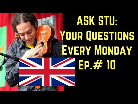 ASK STU: YOUR QUESTIONS EVERY MONDAY! Ep#10 (From the U.K.)