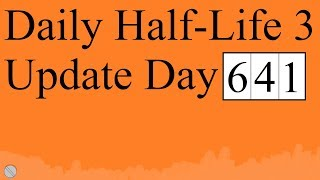 Daily Half-Life 3 Update: Day 641
