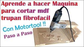 """MAQUINA PARA CORTAR MDF, TRUPAN O FIBROFACIL CON MOTORTOOL """"Tutorial"""" Fácil de hacer paso a paso!!"""