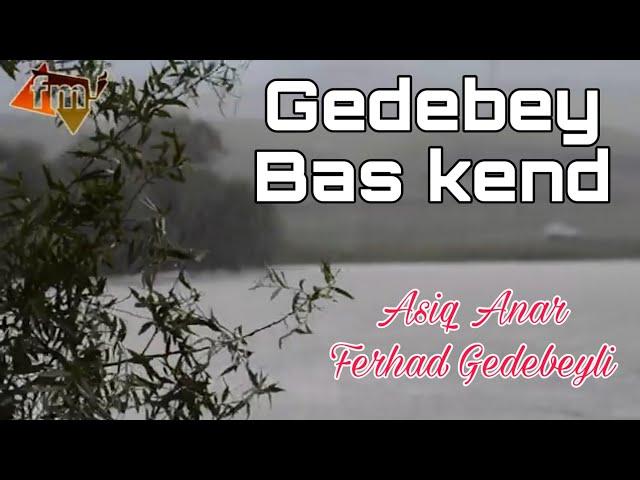 Bas kend / Gedebey / Ferhad Gedebeyli & Asiq Anar