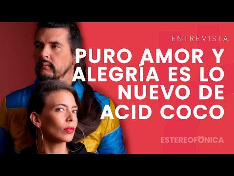 Puro Amor y Alegría es lo nuevo de Acid Coco | Entrevista