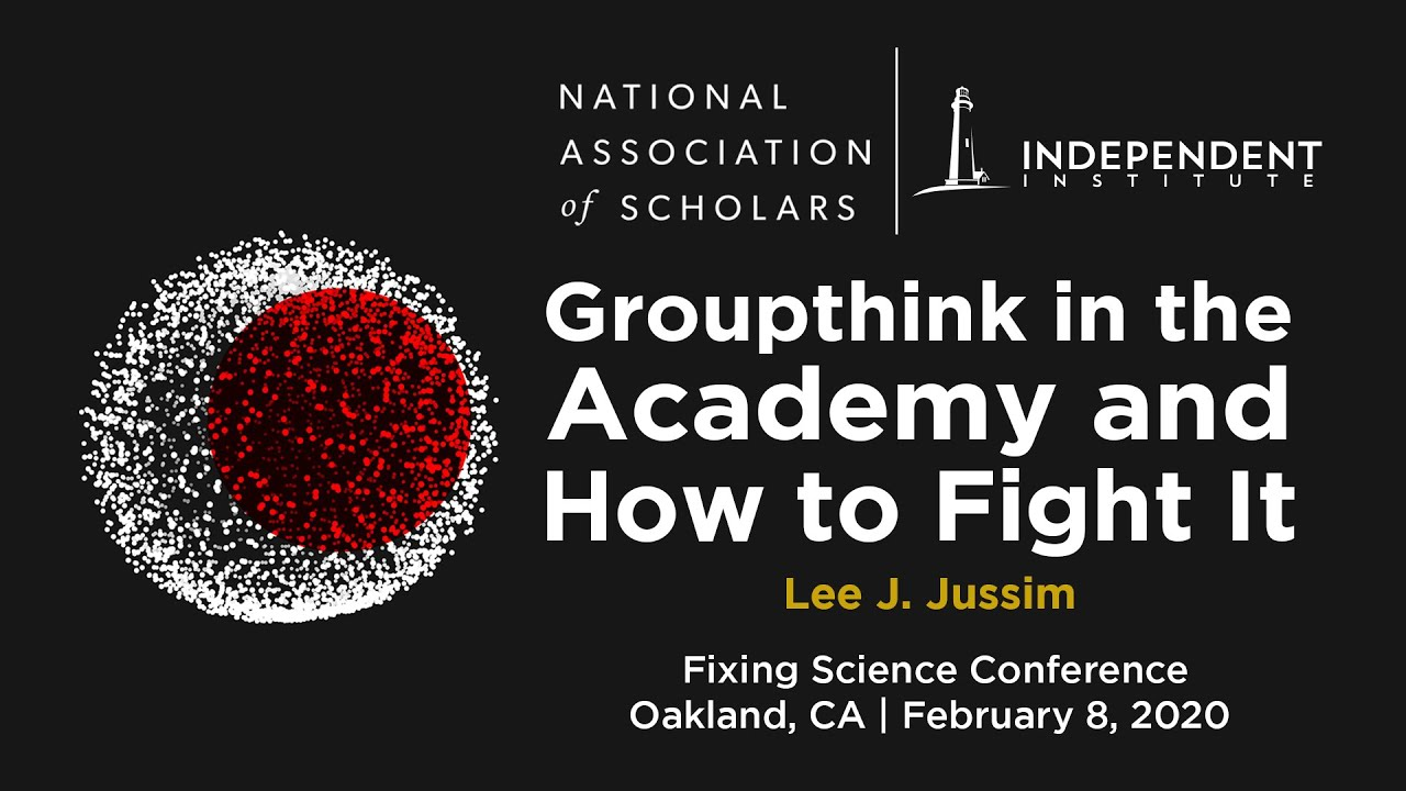 Groupthink in the Academy and How to Fight It | Lee J. Jussim