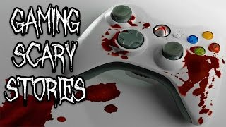 5 Gaming Scary Stories