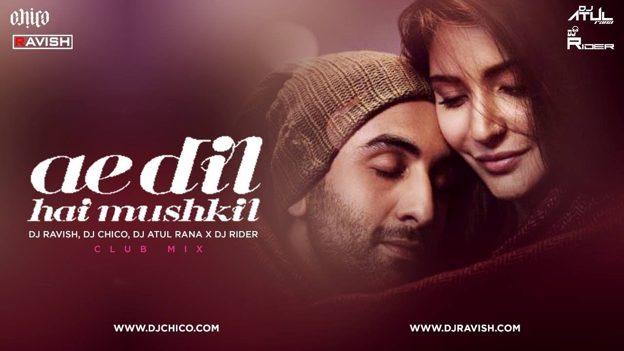 Ae Dil Hai Mushkil Club Mix Dj Ravish Dj Chico X Dj Atul Rana Dj Rider Youtube