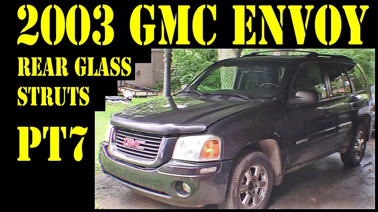 2003 Gmc Envoy Pt7 Rear Glass Struts Repair Diy Trailblazer Raineer 4 2l 4x4 Suv Youtube