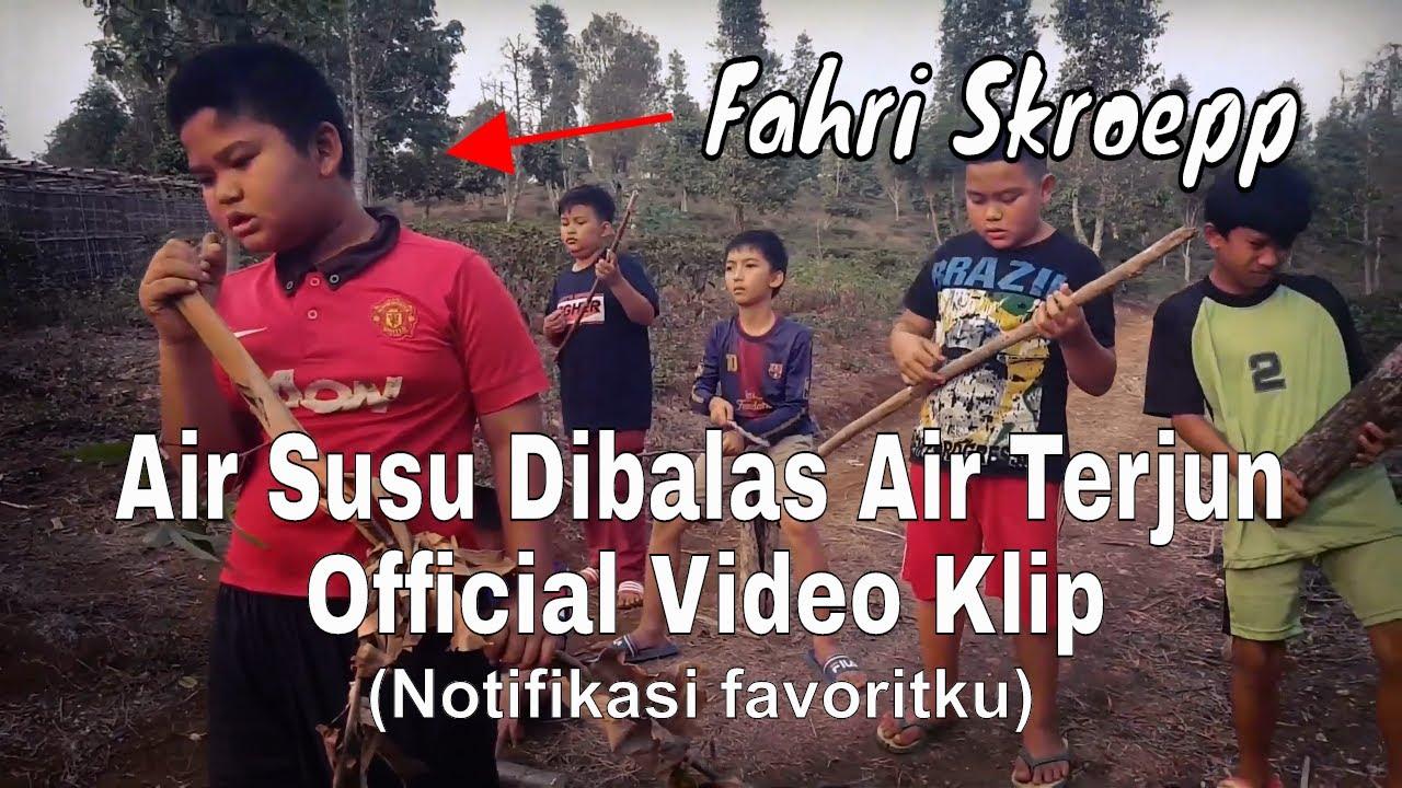 air susu dibalas air terjun ost fahri skroepp official video klip