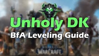 Wow Battle For Azeroth Unholy Dk Leveling Guide In Depth Youtube