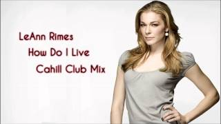 LeAnn Rimes - How Do Live (Cahill Club Mix)