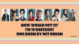 [requested] how would nct 127 (w/o haechan) sing boom by dream