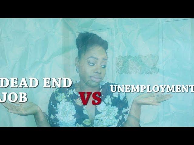 UNEMPLOYED VS DEAD END JOB... Whats Worse?