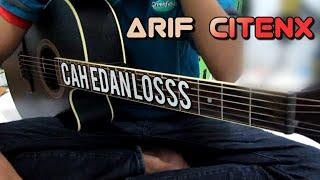 Download Lagu ARIF CITENX - CAH EDAN LOSSS(KUNCI GITAR DAN LIRIK)By Tokey tky mp3