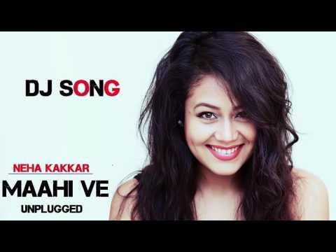 Maahi Ve Unplugged Neha Kakkar Mix DJ song